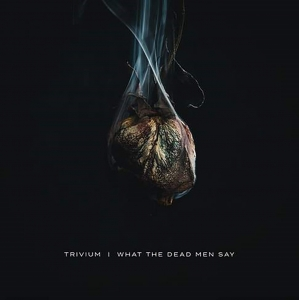 TRIVIUM『What The Dead Men Say』