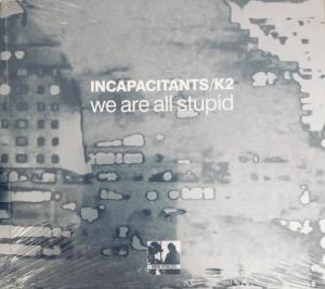 INCAPACITANTS/K2『We Are All Stupid』