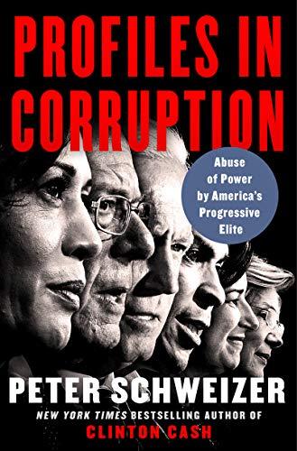 Profiles in Corruption: Abuse of Power by Americas Progressive Elite